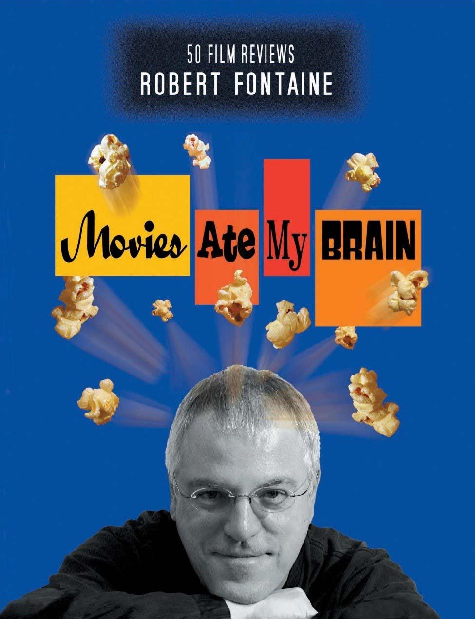 La page couverture de Movies Ate My Brain présente une photo de Robert Fontaine; du maïs soufflé jaillit de sa tête.